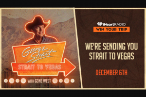 Iheartmedia – We're Sending You Strait To Vegas – Win one (1) eligible guest to see a George Strait in Las Vegas on 12/6/19