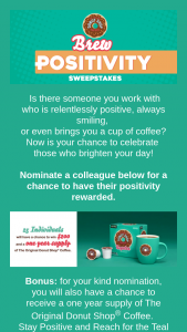 Keurig Green Mountain – Original Donut Shop Coffee Pouring Positivity – Win prize package consists of $200.00 (awarded in the form of a $200.00 check) ARV $200.00) and a (1)-year supply of The Original Donut Shop Coffee (sixteen K-Cup Pod Boxes (24) count) (ARV $247.84).