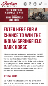 Polaris Industries – 2020 Indian Springfield Dark Horse Giveaway – Win Indian® Springfield® Dark Horse® will be given away (ARV US $22499 Canadian $27499).