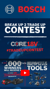 Robert Bosch Tool – Break Up 2 Trade Up Contest – Instagram – Win (a) one (1) Bosch CORE18V battery and charger (estimated retail value $119.00 and (b) their choice of one (1) of the following bare tools  1.
