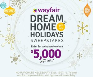 HGTV – Dream Home Holidays – Win a $5,000 Wayfair gift card