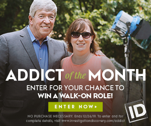 Investigation Discovery – Addict of the Month
