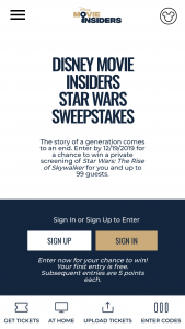 "Buena Vista Home Entertainment – Disney Movie Insiders Star Wars – Win a private screening of Star Wars The Rise of Skywalker for the winner and up to 99 guests (""Entry Period 1 Grand Prize"")."