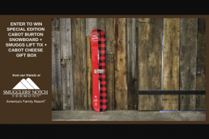 Cabot Creamery – Vermont Snow Giveaway – Win receives One Limited Edition Burton Snowboard (ARV $500) 4 Smuggler's Notch tickets (for the 2019/2020 season) (ARV $328.00) $75 Cabot Gift Box (ARV $75.00) TOTAL ARV per winner $903.00.
