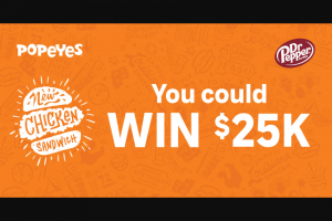 Dr Pepper/seven Up – Popeyes $25 K Giveaway – Win (1) SWEEPSTAKES GRAND PRIZE A $25000 check