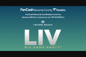 Fanatics – Fancash Rewards Card Big Game Day Experience – Win – Maximum of five (5) Grand Prize Awards available  Each Entrant who is confirmed as a Grand Prize winner will be eligible to receive one (1) Grand Prize