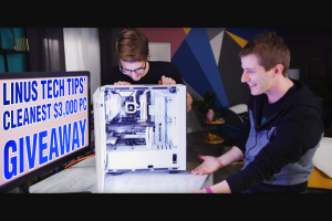 """NEWEGG – Linus Tech Tips' Cleanest $3000 PC Giveaway – Win One (1) Custom Gaming PC  Total approximate retail value (""""ARV"""") of all prizes offered $3000.00."""