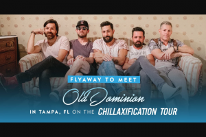 Sony Music Entertainment – Old Dominion Tampa Stadium Show Flyaway – Win two (2) roundtrip