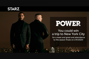 Starz – Power Finale – Win A 3-day/2-night trip for Grand Prize winner and one (1) travel companion to New York NY to view the Power season finale