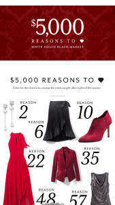 White House Black Market – $5000 Reasons To Love Whbm – Win in White House Black Market gift cards (Total Retail Value – $5000.)