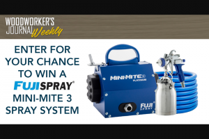 Woodworker's Journal Rockler Press – Fuji Spray System 2019 – Win a Mini-Mite 3 PLATINUM System with the T70 (Value $675.00).