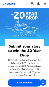 "Brooks Sports – 20 Year Drop Contest – Win Trailhead store in Seattle WA and one (1) pair of GTS Shoes per year for 20 years (""Grand Prize"")."