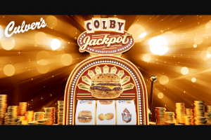 Culver's – Colby Jackpot  – Win $500.00 in Culver's Gift Cards and a $500.00 check payable to winner