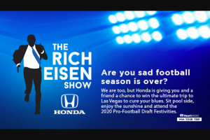 Iheart – Honda Is Curing Your Post Football Season Blues – Win a trip for two to Las Vegas to attend the Pro-Football Draft and an all-expense paid trip