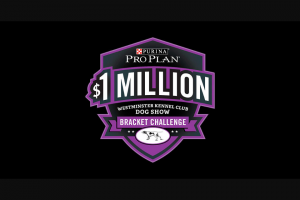 Nestle Purina Petcare – 2020 Purina Pro Plan $1 Million Westminster Kennel Club Dog Show Bracket Challenge – Win as fourteen (14) coupons for one (1) 18 lb