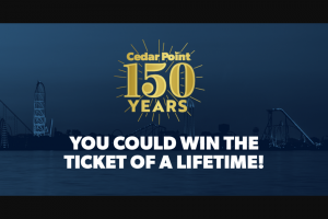 Cedar Point – Ticket Of A Lifetime Sweepstakes