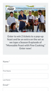 Fine Cooking – Win-A-Seat At The Moveable Feast / Cash Prize – Win Two seats at the table during a filming of a Moveable Feast Season Eight Episode plus travel and transportation up to USD $1000  Total prize package value = $1200.
