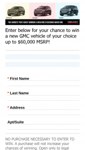 "General Motors – 2020 Win A Gmc – Win will consist of the following Winner's choice of one (1) GMC vehicle with an actual Manufacturer's Suggested Retail Price (""MSRP"") of up to fifty thousand dollars ($60000)"