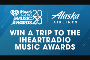 Iheartmedia – Iheartradio Music Awards Alaska Airlines Flyaway – Win a trip for two between Saturday