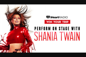 Iheartmedia – Perform On Stage With Shania Twain – Win one (1) eligible guest to Sing On Stage With Shania Twain