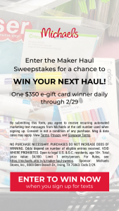 Michaels – Maker Haul – Win of one Michaels Stores e-gift card in the amount of $350.