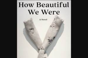 Penguin Random House – How Beautiful We Were Shelf Awareness – Win 1 Copy of How Beautiful We Were by Imbolo Mbue (Prize Approximate Retail Value $28)