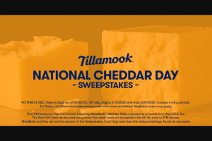 "Tillamook – National Cheddar Day – Win (1) The ""Grand Prize"" is a trip for two (2) to Portland Oregon and the opportunity to tour the Tillamook County Creamery Visitor Center in Tillamook Oregon and as set forth herein"