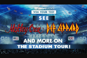 Iheartmedia – See Motley Crüe Def Leppard And More On The Stadium Tour – Win and approximate retail value and such difference will be forfeited