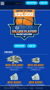 Masson Spine Institute – $25000 College Playoff Bracket Challenge – Win all (63) Games Correctly If any eligible contestant correctly predicts all (63) games in the designated Men's College Basketball Tournament they will be eligible to claim the grand prize