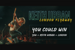 "Premiere Networks – Keith Urban London Flyaway – Win day/four (4) night trip for Winner and one (1) guest (together the ""Attendees"") to see Keith Urban perform at Eventim Apollo in London England on May 5 2020 (the ""Concert"")."