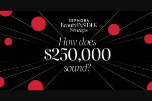 Sephora – Beauty Insider – Win a $250000 USD check