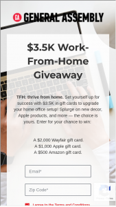 General Assembly – Upgrade Your Work From Home Setup 2020 – Win A $500 Amazon Gift Card (ARV $500)   A $1000 Apple Gift Card (ARV $1000)   A $2000 Wayfair Gift Card (ARV $2000) Total ARV of all prizes combine $3500