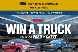 Nra – Win This Truck – Win choice of a 2020 Ford F-150 Lariat 4×4 4D SuperCrew Truck or a 2020 Chevrolet Silverado 1500 LTZ 4×4 4D Crew Cab Truck ARV of each truck $55000 $50000 cash