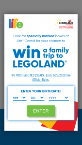 Quaker – Life Cereal Legoland Trip Instant-Win Game – Code – Win of a trip for winner and winner's three (3) guests to either LEGOLAND California Resort LEGOLAND Florida Resort or LEGOLAND New York Resort (winner's choice of location).
