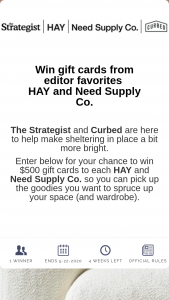 Vox Media – Let Us Spruce Things Up A Bit – Win is one HAY gift card or code with a value of $500 and one Need Supply Co gift card or code with a value of $500.