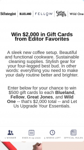 Vox Media – Let Us Upgrade Your Essentials – Win is one Blueland Gift Card for $500 one Great Jones gift card for $500 one Fellow Products gift card for $500 and one Wild One gift card for $500.