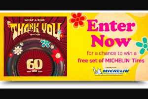 Discount Tire – 60th Anniversary – Win four Michelin tires (up to a total retail value of $1000.00) and installation of tires for one vehicle (only).