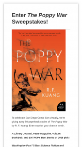 Harpercollins – Sdcc The Poppy War – Win One (1) paperback copy of The Poppy War ($15.99) Estimated retail value of prize $15.99 Estimated retail value total prizes $$799.50