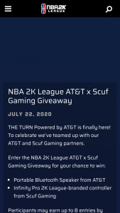 "Nba 2k League – AT&T Scuf Gaming Giveaway – Win Infinity4PS Pro NBA 2K League-branded controller and one (1) portable Bluetooth speaker (approximately 104mm in height) (total Approximate Retail Value (""ARV"") = $280)."