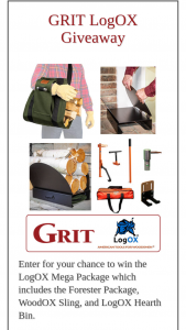 Grit – Logox Giveaway – Win list LogOX Forester Package WoodOX Sling LogOX Hearth Bin Total Retail Value of all Prizes $545.00