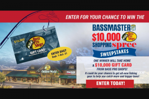 Bassmaster – Win A $10000 Bass Pro Shops Shopping Spree – Win one (1) $10000 Bass Pro Shops Gift Card