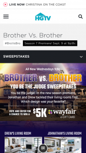 "HGTV – Brother Vs Brother You Be The Judge – Win the following (the ""Grand Prize"") a $5000 Wayfair gift card"