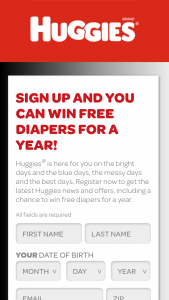 Kimberly Clark Global – Huggies Diapers For A Year – Win prize is Huggies diapers for (1) year awarded as (17) to (20) cases (number of cases and type of diapers will depend on age of winner's child as determined by Sponsor in its sole discretion).