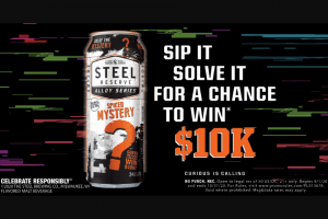 """Molson Coors – Steel Reserve Guess The Mystery Flavor – Win The first prize is """"Free Steel Reserve Alloy Series For a Year"""" awarded in the form of $500 cash made payable to the first prize winner (First Prize"""")."""