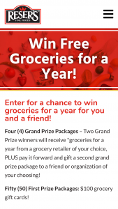 Reser's Fine Foods – Free Groceries For A Year – Win Prize package consists of multiple gift cards from a single winner-selected grocery retailer with an equivalent value of $7800 ($150 x 52 Weeks).