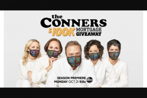ABC – The Conners $100k Mortgage Giveaway Contest – Win $20000.00 intended to help the Grand Prize Winner with their mortgage payments