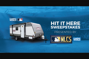 """Camping World – Hit It Here – Win MLB batter hits a legal home run during official NLCS game play that makes a """"direct hit"""" on the """"Hit It Here"""" Sign placed by Sponsor and/or MLB"""