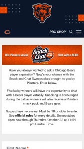 "Chicago Bears – Snack And Chat – Win Winners"") will win the opportunity to chat virtually with a Chicago Bears player for thirty (30) minutes Bears gear and a Planters snack pack (collectively the ""Prize"")."