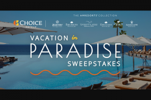 Choice Hotels – Vacation In Paradise – Win a four night stay for up to four individuals at winner's choice of a Dreams Resorts & Spa and one $2000 VISA Prepaid Card