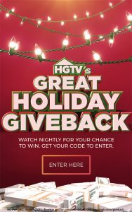 HGTV – Great Holiday Giveback – Win 1 of 30 prizes in the form of a check valued at $10,000 each